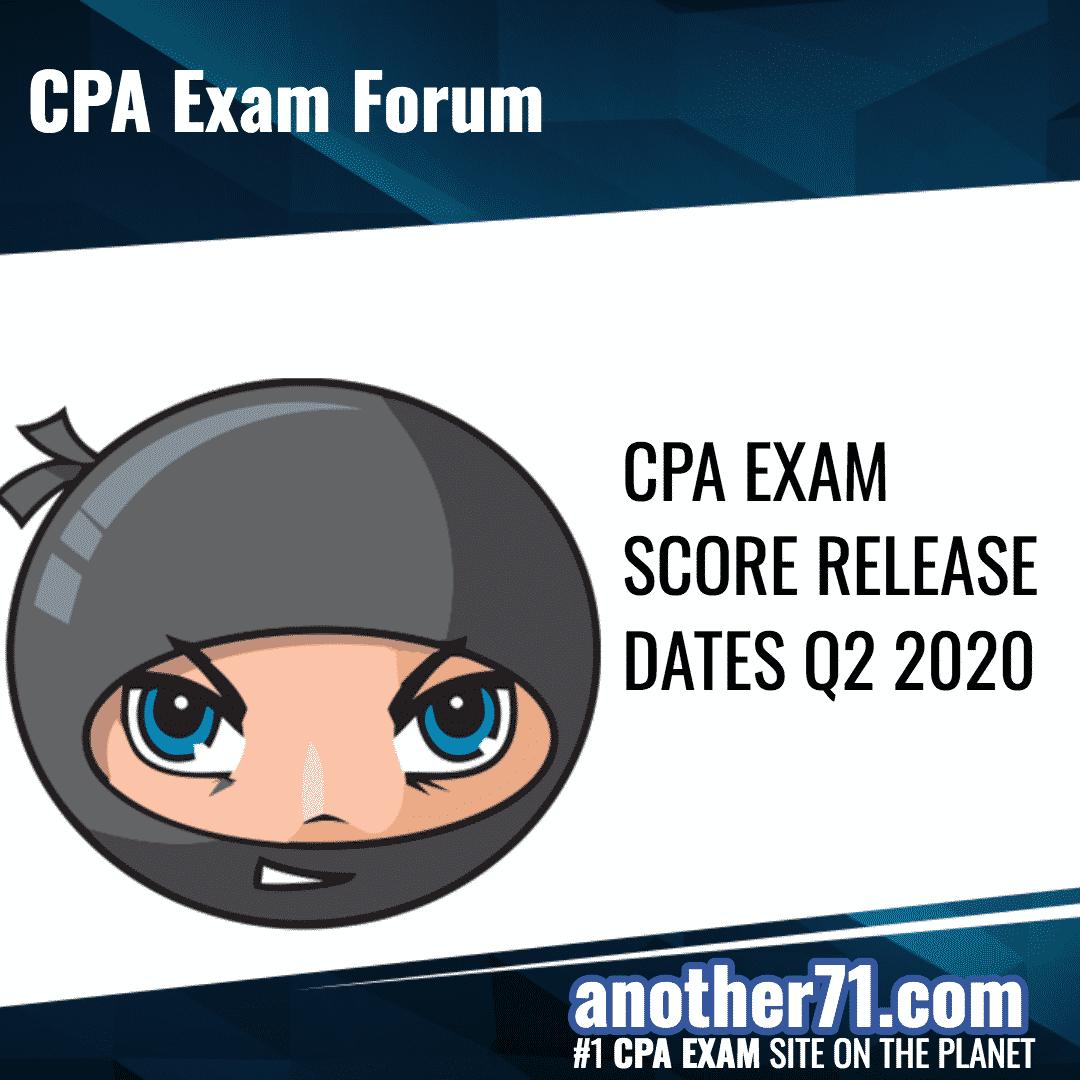 CPA EXAM SCORE RELEASE DATES Q2 2020
